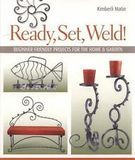 Ready Set Weld ! Beginner Friendly Welding Projects for the Home Garden Book