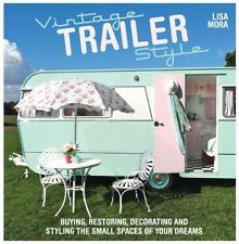 Vintage Trailer Style : Buying, Restoring, Decorating and Styling the Small...