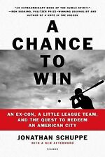 A Chance to Win: An Ex-Con, a Little League Team, and the Quest to Redeem an Ame