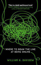 Overconnected: Where to Draw the Line at Being O, William H. Davidow, Very Good