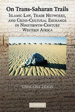 On Trans-Saharan Trails: Islamic Law, Trade Networks, and Cross-Cultural Exchang