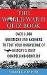 The World War II Quiz Book: Over 1,700 Questions and Answers to Test Your Knowle