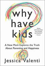 Why Have Kids? : A New Mom Explores the Truth about Parenting and Happiness