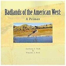 Badlands of the American West : A Primer by Anthony Dzik (2012, Paperback)
