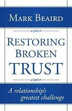 Restoring Broken Trust : A Relationship's Greatest Challenge by Mark Beaird...