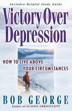 Victory over Depression : How to Live above Your Circumstances by Bob George...