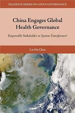 China Engages Global Health Governance: Responsible Stakeholder or System-Transf
