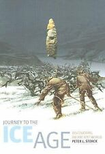 Journey to the Ice Age : Discovering an Ancient World by Peter L. Storck (2006,