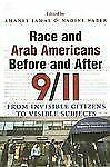 Race and Arab Americans Before and After 9/11: From Invisible Citizens to Visib