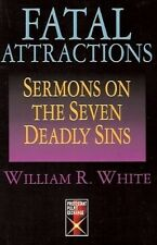 Fatal Attractions: Sermons on the Seven Deadly Sins - William R. White (1992)