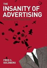 The Insanity of Advertising : Memoirs of a Mad Man by Fred S. Goldberg (2013,...