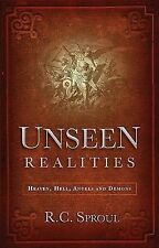 Unseen Realities : Heaven, Hell, Angels and Demons by R. C. Sproul (2001,...