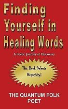 Finding Yourself in Healing Words : A Poetic Journey of Discovery by The...