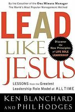 Lead Like Jesus : Lessons from the Greatest Leadership Role Model of All Time by