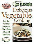 Good Housekeeping Delicious Vegetable Cooking: More than 200 Recipes for Appetiz