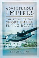 Adventurous Empires - The Story of the Short Empire Flying Boats - New Copy