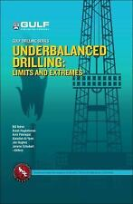 Underbalanced Drilling : Limits and Extremes by Jerome Schubert and Amir...