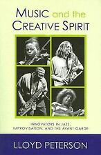 Music and the Creative Spirit: Innovators in Jazz, Improvisation, and the Avant