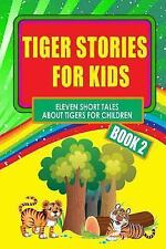 Tiger Stories for Kids - Book 2 : Eleven Fairy Tales about Tigers for...