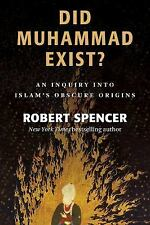 Did Muhammad Exist?: An Inquiry Into Islam's Obscure Origins by Spencer, Robert