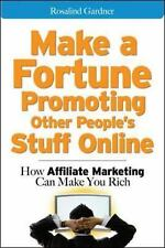 Make a Fortune Promoting Other People's Stuff Online : How Affiliate...