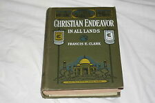Christian Endeavor in All Lands by Francis E. Clark 1906 Hardcover