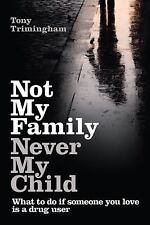 Not My Family, Never My Child : What to Do If Someone You Love Is a Drug User...