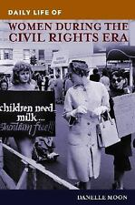 Daily Life: Daily Life of Women During the Civil Rights Era by Danelle Moon...