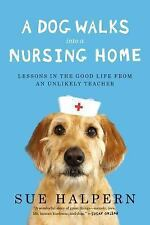 A Dog Walks into a Nursing Home : Lessons in the Good Life from an Unlikely...
