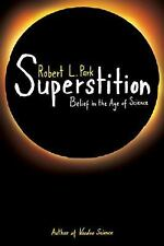 Superstition : Belief in the Age of Science by Robert L. Park (2008 SIGNED HC)