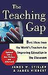 The Teaching Gap : Best Ideas from the World's Teachers for Improving...
