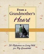 From a Grandmother's Heart: 50 Reflections on Living Well for My Grandchild