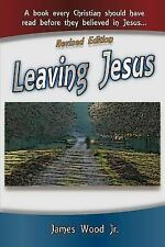 Leaving Jesus : A Book Every Christian Should Have Read Before They Believed...