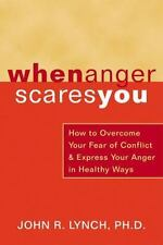 When Anger Scares You : How to Overcome Your Fear of Conflict and Express...