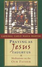 Praying as Jesus Taught Us: Meditations on the Our Father by Martini, Cardinal