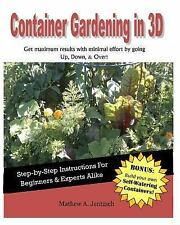 Container Gardening In 3D : How to Get Incredible Yeilds with a Container...