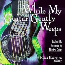 While My Guitar Gently Weeps: Beatles Hits Performed On Classical Guitar, Elias