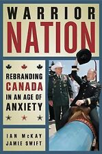 Warrior Nation : Rebranding Canada in an Age of Anxiety