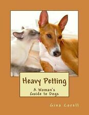 Heavy Petting: A Woman's Guide to Dogs by Corell, Gina -Paperback
