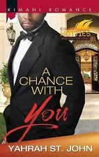 A Chance with You (Harlequin Kimani RomanceKimani Hotties) by Yahrah St. John