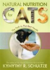 Natural Nutrition for Cats: The Path to Purr-fect Health, Schultze, Kymythy