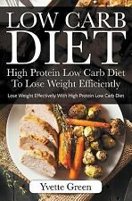 Low Carb Diet : High Protein Low Carb Diet to Lose Weight Efficiently: Lose...