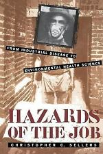 Hazards of the Job: From Industrial Disease to Environmental Health Science, Sel