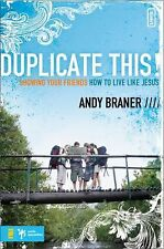 Duplicate This!: Showing Your Friends How to Live Like Jesus (invert), Braner, A