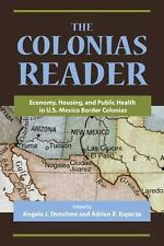 The Colonias Reader : Economy, Housing and Public Health in U. S. - Mexico...