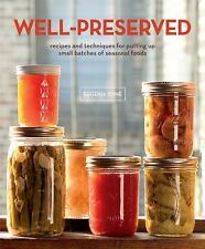 Well-Preserved: Recipes and Techniques for Putting Up Small Batches of Seasonal