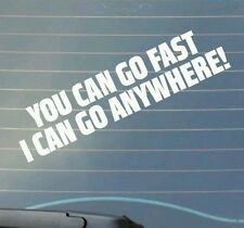 YOU CAN GO FAST I CAN GO ANYWHERE Funny 4x4 Off-Road Car/Window/Bumper Sticker