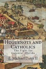 Huguenots and Catholics : The Fight for Colonial Florida by E. Davis (2011,...