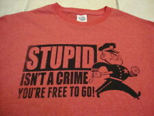 Stupid isn't a Crime You're Free to Go Funny Humor Soft Red T Shirt M
