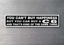 Cant buy happiness buy a C6 sticker quality 7 year vinyl corvette